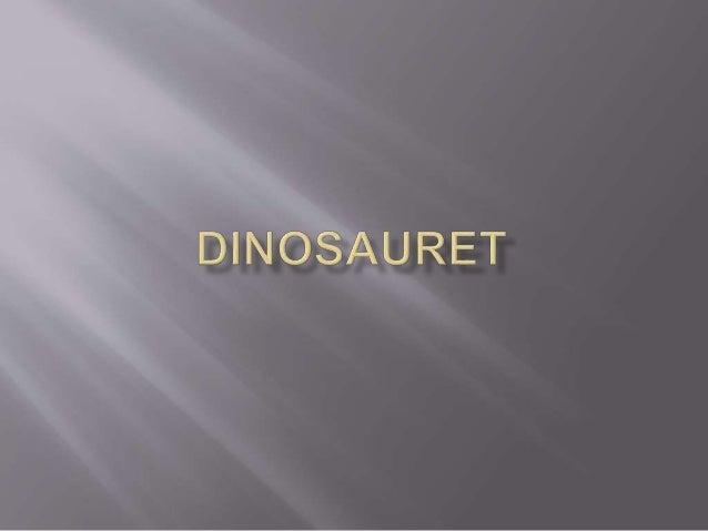 Dinozaurët  Dinozaurët ishin kafshë të mëdha kurrizore të cilët dominuan ekosistemet tokësore në një periudhë prej rreth ...