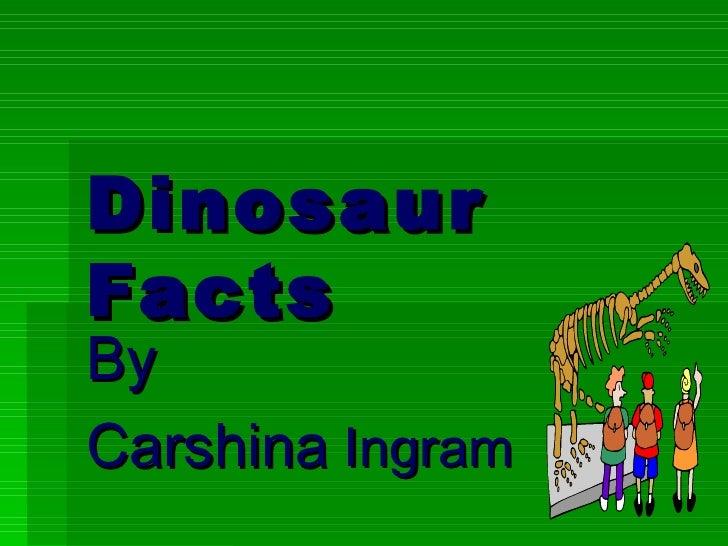Dinosaur Facts By Carshina  Ingram