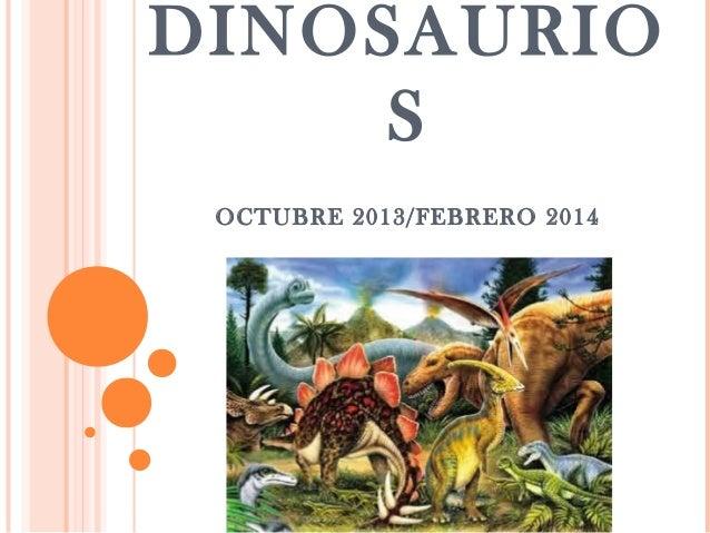 DINOSAURIO S OCTUBRE 2013/FEBRERO 2014