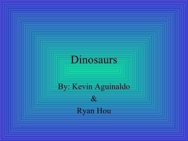 Dinosaurs By: Kevin Aguinaldo & Ryan Hou