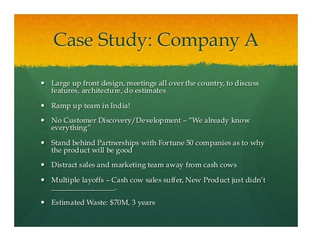 Case Study: Company A— Large up front design, meetings all over the country, to discussfeatures, architecture, do estima...