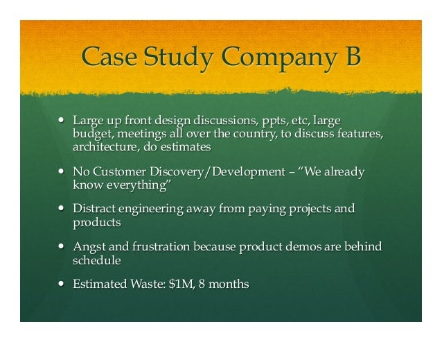 Case Study Company B— Large up front design discussions, ppts, etc, largebudget, meetings all over the country, to discu...