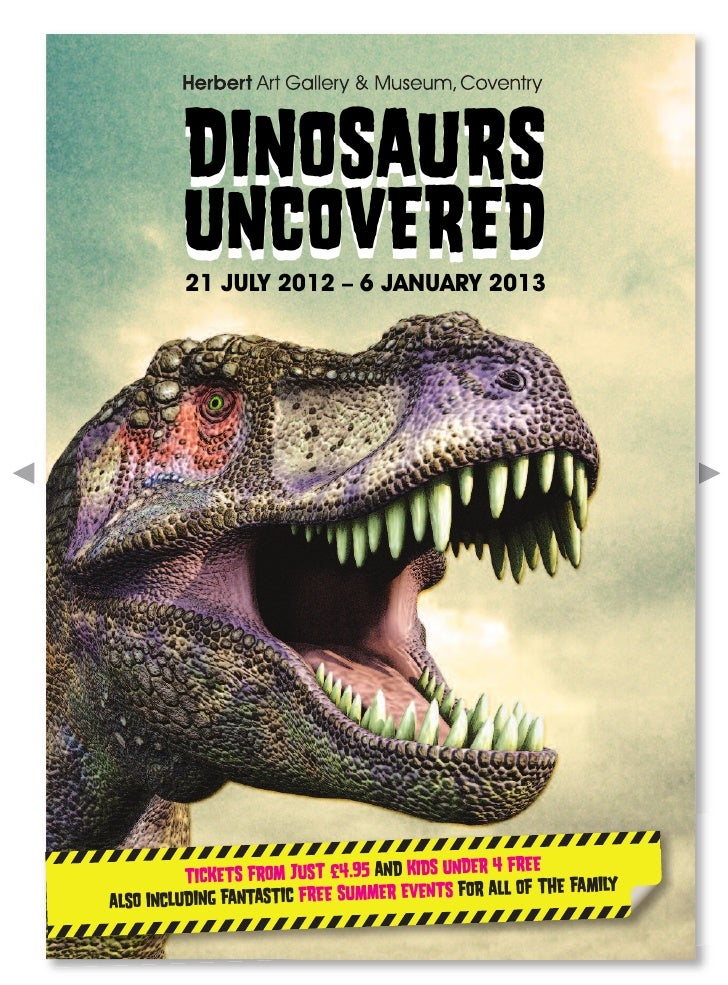 DINOSAURS         UNCOVERED         21 JULY 2012 – 6 JANUARY 2013                                                 4 FREE  ...