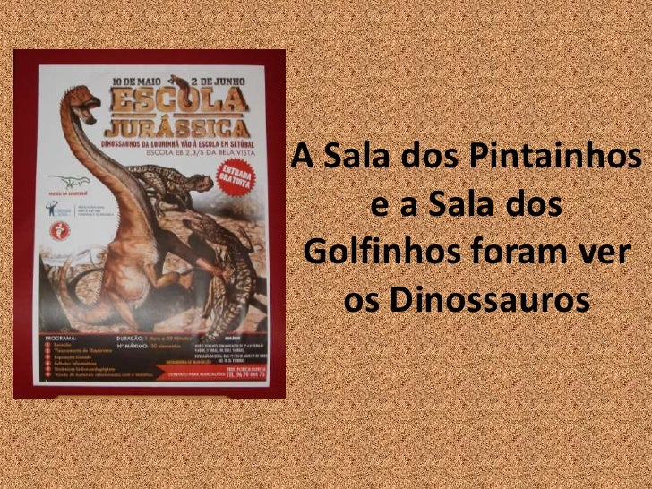A Sala dos Pintainhos     e a Sala dos Golfinhos foram ver   os Dinossauros