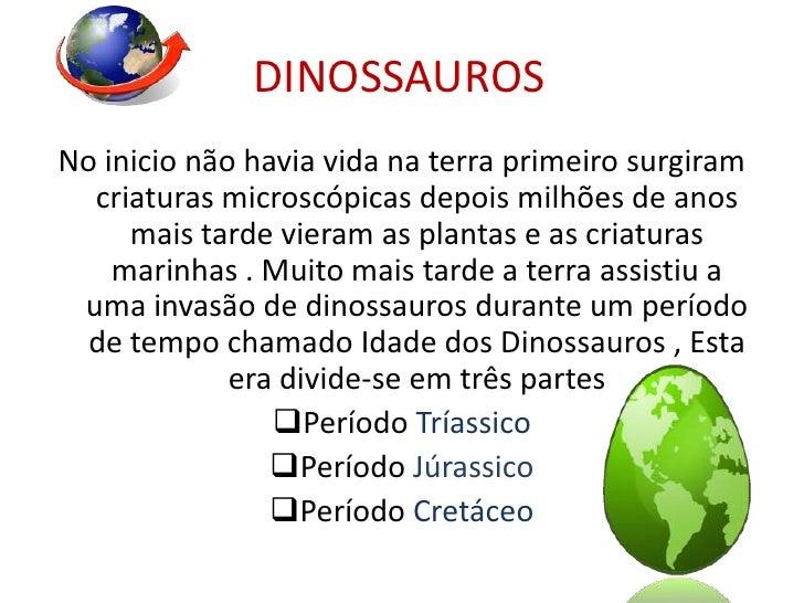 DINOSSAUROS<br />No inicio não havia vida na terra primeiro surgiram criaturas microscópicas depois milhões de anos mais t...