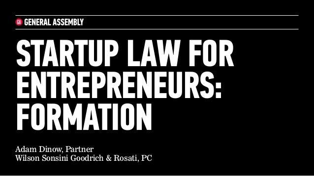 STARTUP LAW FOR ENTREPRENEURS: FORMATION Adam Dinow, Partner Wilson Sonsini Goodrich & Rosati, PC