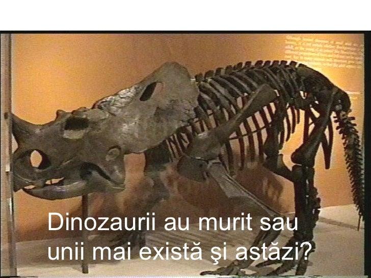 Dinozaurii au murit sau unii mai există şi astăzi?