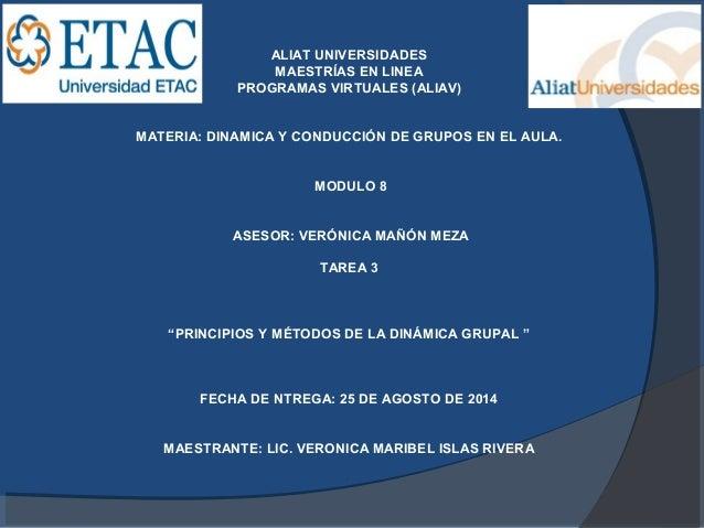 ALIAT UNIVERSIDADES  MAESTRÍAS EN LINEA  PROGRAMAS VIRTUALES (ALIAV)  MATERIA: DINAMICA Y CONDUCCIÓN DE GRUPOS EN EL AULA....