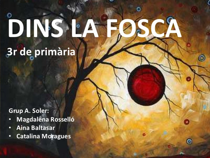 DINS LA FOSCA3r de primàriaGrup A. Soler:• Magdalena Rosselló• Aina Baltasar• Catalina Moragues