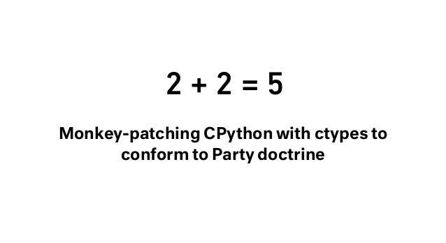 2 + 2 = 5 Monkey-patching CPython with ctypes to conform to Party doctrine