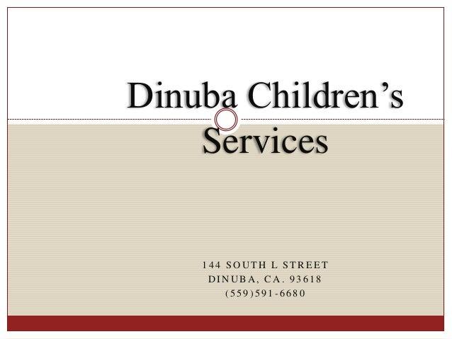 1 4 4 S O U T H L S T R E E T D I N U B A , C A . 9 3 6 1 8 ( 5 5 9 ) 5 9 1 - 6 6 8 0 Dinuba Children's Services