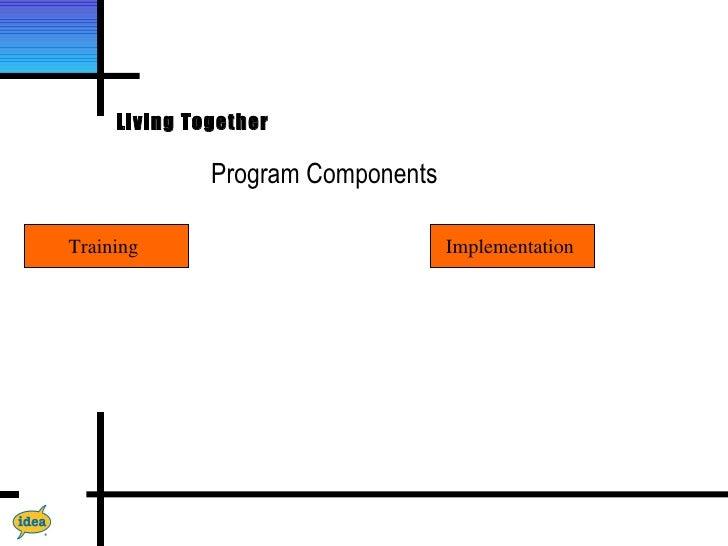Living Together              Program ComponentsTraining                           Implementation