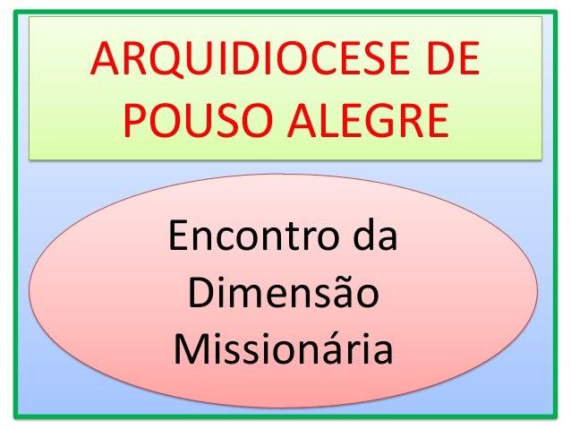 Encontro da Dimensão Missionária ARQUIDIOCESE DE POUSO ALEGRE