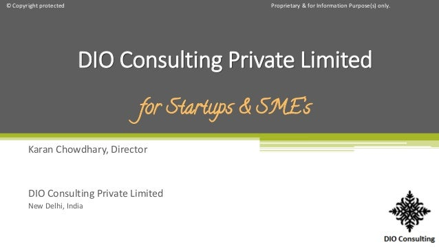 Proprietary & for Information Purpose(s) only.© Copyright protected Karan Chowdhary, Director DIO Consulting Private Limit...