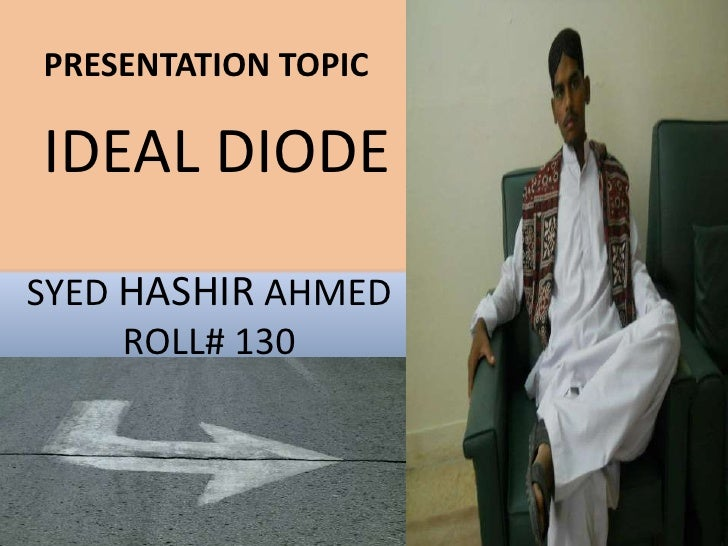 PRESENTATION TOPICIDEAL DIODESYED HASHIR AHMED     ROLL# 130