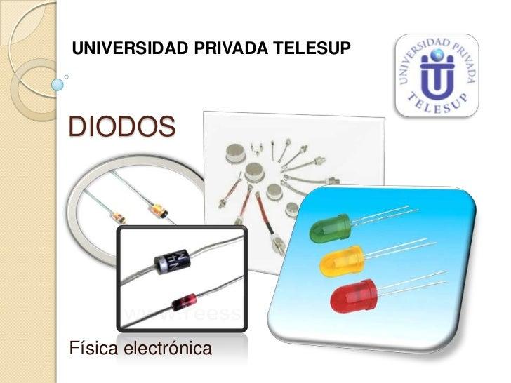UNIVERSIDAD PRIVADA TELESUPDIODOSFísica electrónica
