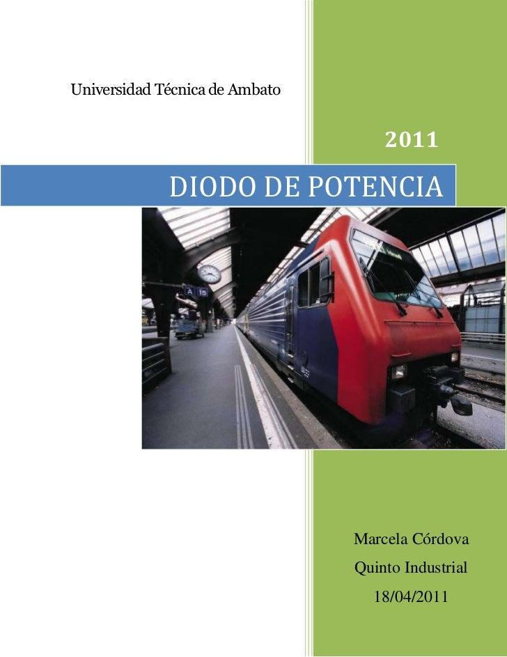 DIODO DE POTENCIA2011Marcela CórdovaQuinto Industrial18/04/2011rightcenterUniversidad Técnica de Ambato<br />DATOS INFORMA...