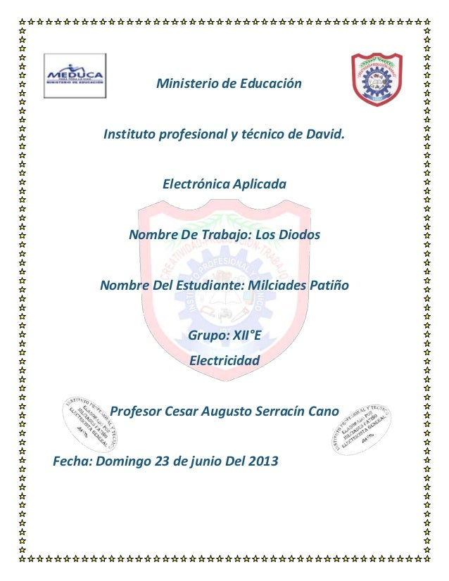 Ministerio de EducaciónInstituto profesional y técnico de David.Electrónica AplicadaNombre De Trabajo: Los DiodosNombre De...