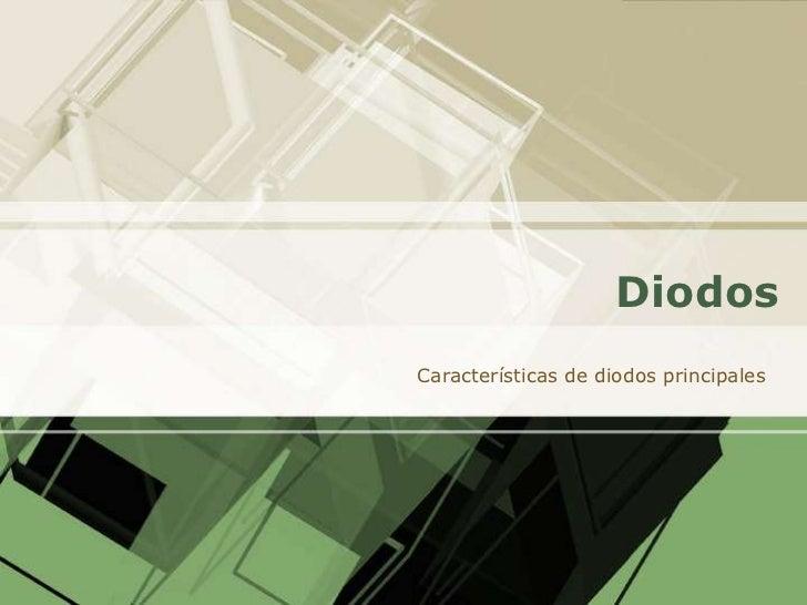 DiodosCaracterísticas de diodos principales