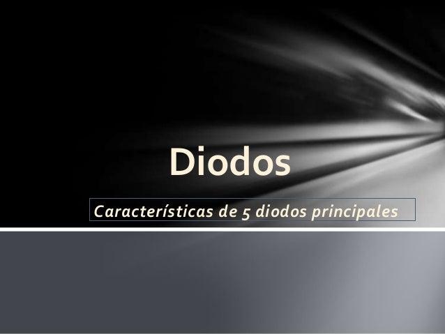 Características de 5 diodos principalesDiodos