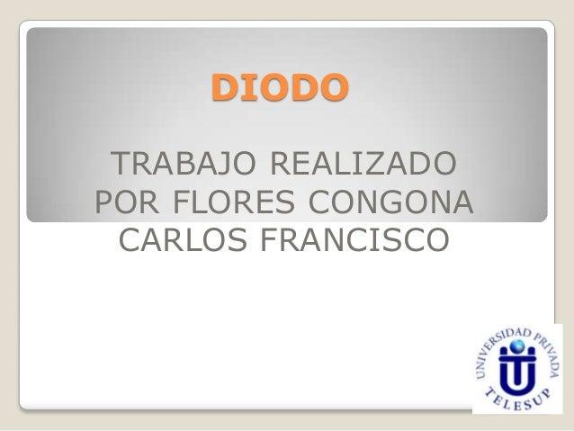 DIODO TRABAJO REALIZADO POR FLORES CONGONA CARLOS FRANCISCO