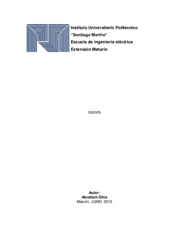 """DIODOS Autor: Abraham Silva Maturín, JUNIO 2015 Instituto Universitario Politécnico """"Santiago Mariño"""" Escuela de ingenierí..."""