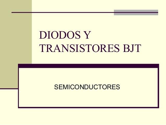 DIODOS Y TRANSISTORES BJT SEMICONDUCTORES