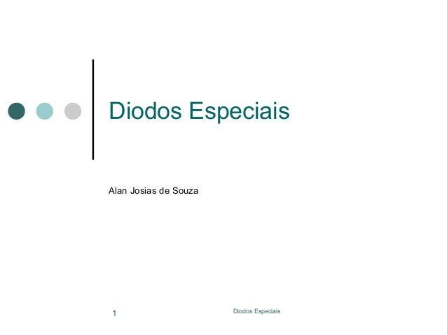 Diodos Especiais  Alan Josias de Souza  1  Diodos Especiais