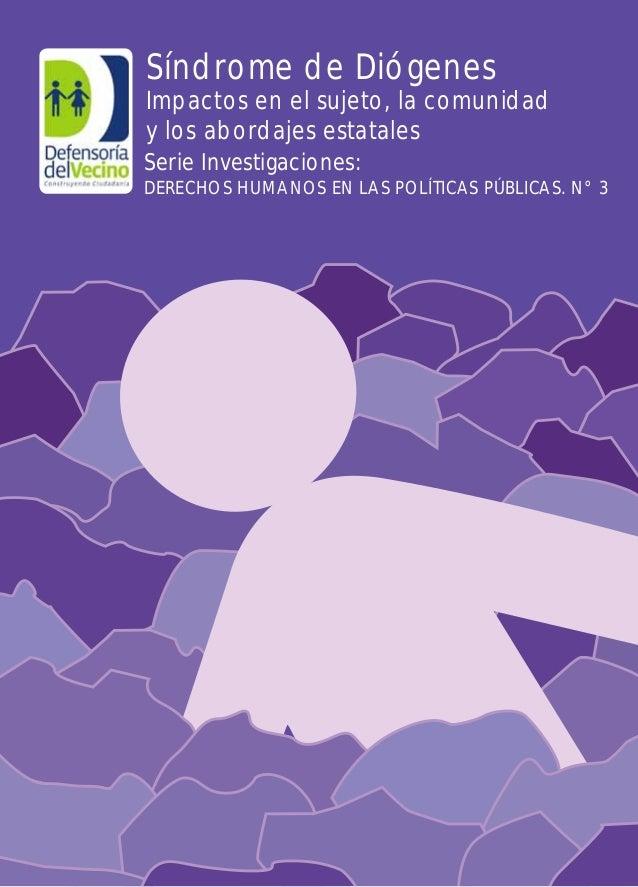 Síndrome de Diógenes  Impactos en el sujeto, la comunidad y los abordajes estatales Serie Investigaciones: DERECHOS HUMANO...