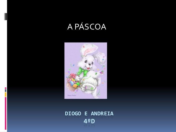 A PÁSCOA<br />Diogo e Andreia4ºd<br />