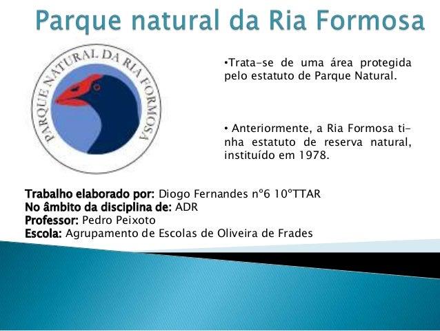 •Trata-se de uma área protegidapelo estatuto de Parque Natural.• Anteriormente, a Ria Formosa ti-nha estatuto de reserva n...