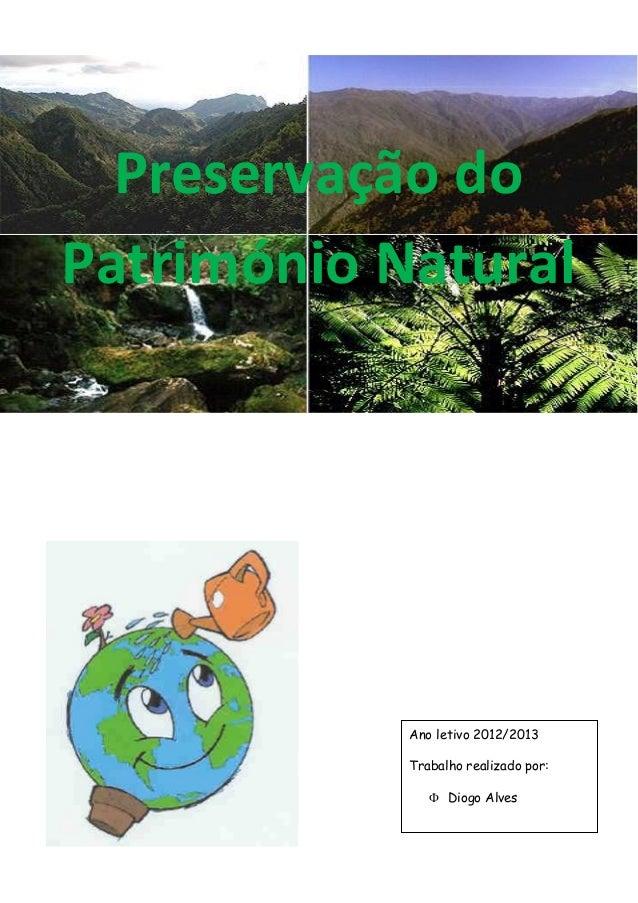 Preservação do Património Natural Ano letivo 2012/2013 Trabalho realizado por:  Diogo Alves