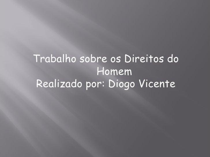 Trabalho sobre os Direitos do Homem Realizado por: Diogo Vicente