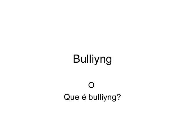 Bulliyng O Que é bulliyng?