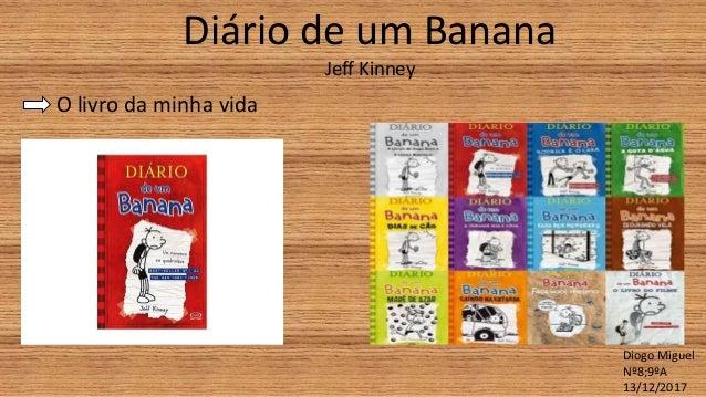Diário de um Banana Jeff Kinney Diogo Miguel Nº8;9ºA 13/12/2017 O livro da minha vida
