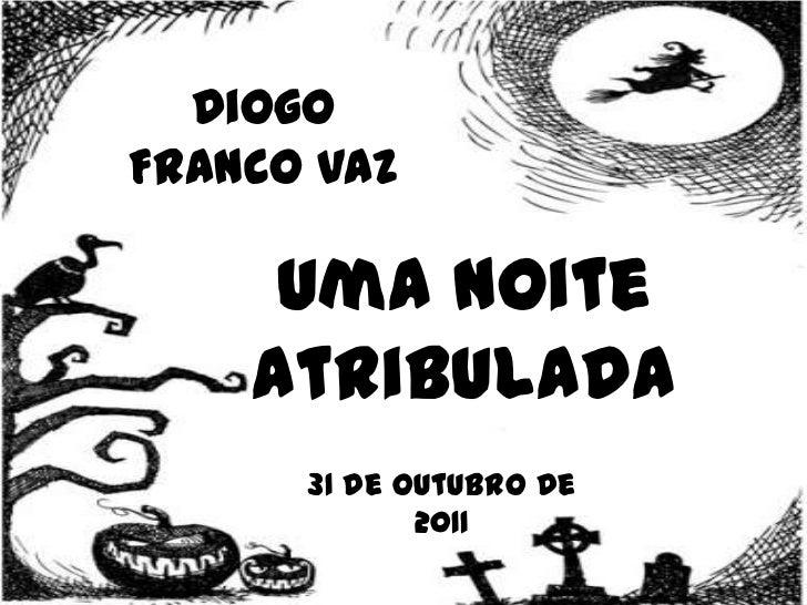 DiogoFranco Vaz     Uma noite    atribulada      31 de outubro de             2011