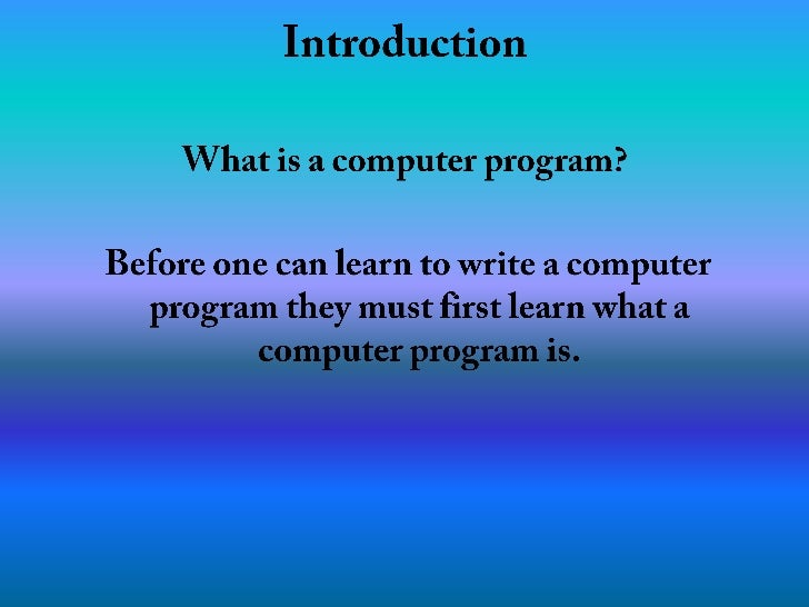Introduction<br />What is a computer program?<br />Before one can learn to write a computer program they must first learn ...