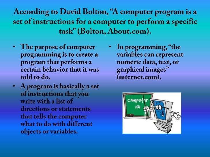 """According to David Bolton, """"A computer program is a set of instructions for a computer to perform a specific task"""" (Bolton..."""