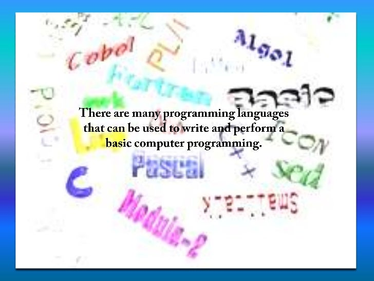 There are many programming languages that can be used to write and perform a basic computer programming.<br />