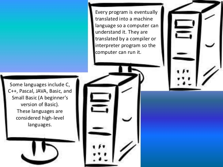 Every program is eventually translated into a machine language so a computer can understand it. They are translated by a c...