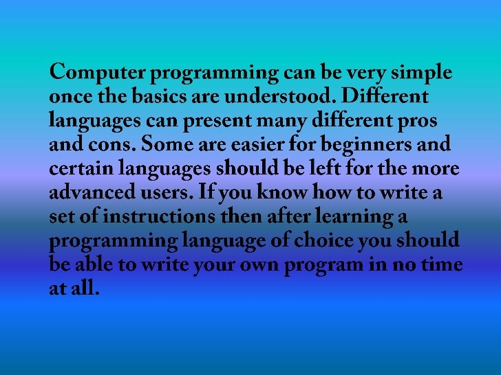 Computer programming can be very simple once the basics are understood. Different languages can present many different pr...