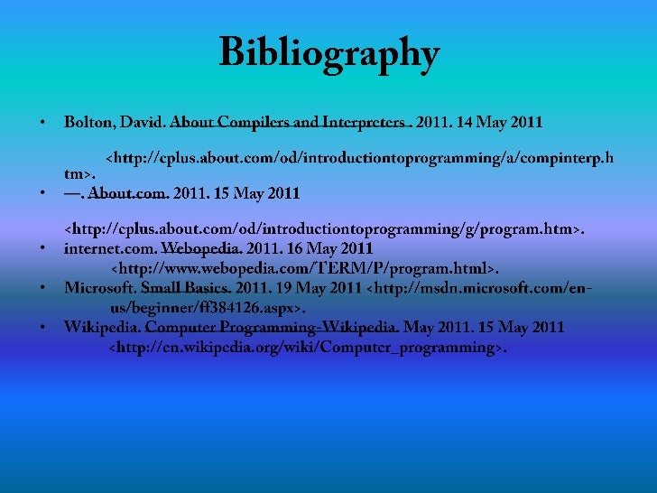Bibliography<br />Bolton, David. About Compilers and Interpreters . 2011. 14 May 2011         <br /><http://cplus.about....
