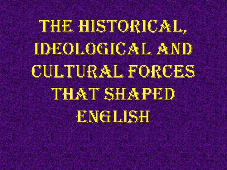 The Historical,Ideological andCultural Forces  that Shaped     English