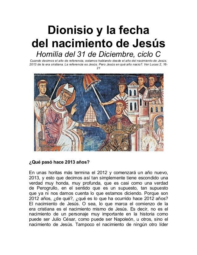 Dionisio y la fecha del nacimiento de Jesús    Homilía del 31 de Diciembre, ciclo CCuando decimos el año de referencia, es...