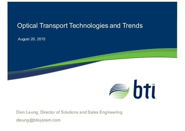Optical Transport Technologies and Trends August 20, 2015 Dion Leung, Director of Solutions and Sales Enginee...