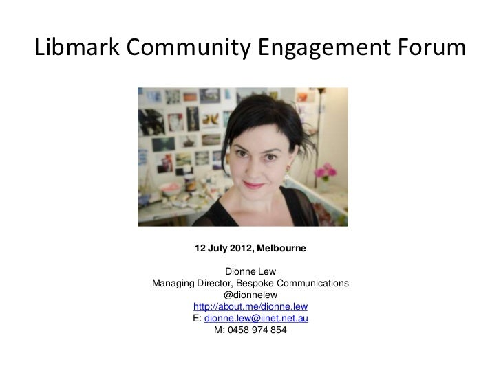 Libmark Community Engagement Forum                 12 July 2012, Melbourne                         Dionne Lew         Mana...