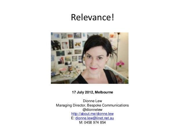Relevance!        17 July 2012, Melbourne                Dionne LewManaging Director, Bespoke Communications              ...