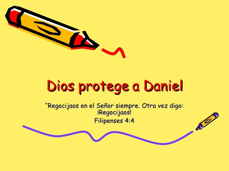 """Dios protege a Daniel """" Regocijaos en el Señor siempre. Otra vez digo: ¡Regocijaos! Filipenses 4:4"""