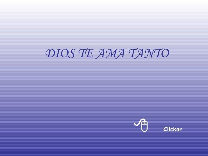  Clickar DIOS TE AMA TANTO