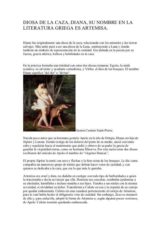 DIOSA DE LA CAZA, DIANA, SU NOMBRE EN LALITERATURA GRIEGA ES ARTEMISA.Diana fue originalmente una diosa de la caza, relaci...